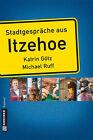 Stadtgespräche aus Itzehoe von Katrin Götz und Michael Ruff (2013, Taschenbuch)