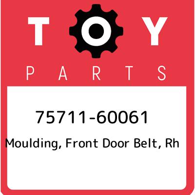 FRONT DOOR BELT RH 75711-60030 7571160030 Genuine Toyota MOULDING