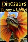 Dinosaurs Funny & Weird Extinct Animals  : Learn with Amazing Dinosaur Pictures and Fun Facts about Dinosaur Fossils, Names and More, a Kids Book about Dinosaurs by P T Hersom (Paperback / softback, 2013)
