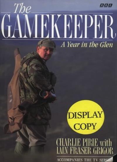 The Gamekeeper: Year in Glen Tilt By Charlie Pirie,Iain Fraser Grigor