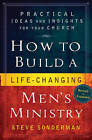 How to Build a Life-Changing Men's Ministry: Practical Ideas and Insights for Your Church by Steve Sonderman (Paperback, 2010)