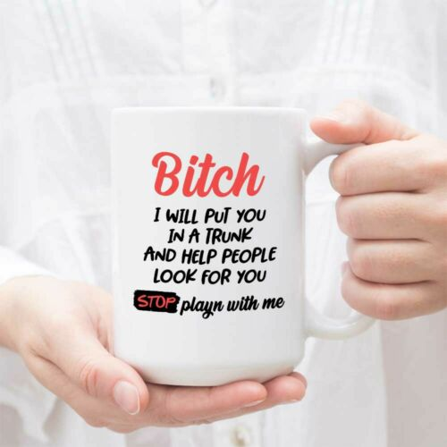 Details about  /Bitch I Will Put You In Trunk Mug Bitch I Will Put You In A Trunk And Help