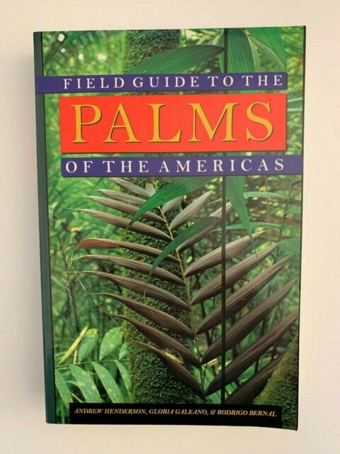 Field Guide to the Palms of the Americas by Henderson, Galeano, Bernal. 1997