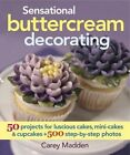 Sensational Buttercream Decorating: 50 Projects for Luscious Cakes, Mini-Cakes & Cupcakes by Carey Madden (Hardback, 2014)