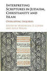 Interpreting Scriptures in Judaism, Christianity and Islam: Overlapping Inquiries by Cambridge University Press (Hardback, 2016)