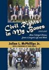 Civil Rights in My Bones: More Colorful Stories from a Lawyer's Life and Work, 2005-2015 by Julian McPhillips (Paperback / softback, 2016)