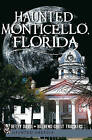 Haunted Monticello, Florida by Betty Davis, Christina A Ziegler-McPherson, Big Bend Ghost Trackers (Paperback / softback, 2011)