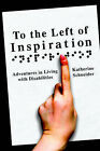 To the Left of Inspiration: Adventures in Living with Disabilities by Katherine Schneider (Paperback / softback, 2006)