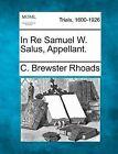 In Re Samuel W. Salus, Appellant. by C Brewster Rhoads (Paperback / softback, 2012)