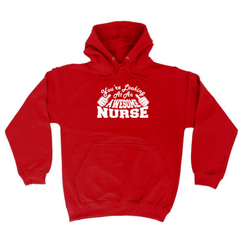 Funny Novelty Hoodie Hoody hooded Top Nurse Youre Looking At An Awesome
