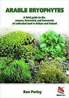 Arable Bryophytes: A Field Guide to the Mosses, Liverworts, and Hornworts of Cultivated Land in Britain and Ireland by Ron D. Porley (Paperback, 2008)