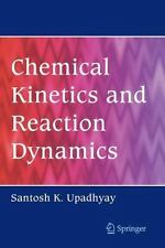Chemical Kinetics and Reaction Dynamics by Santosh K. Upadhyay (2010, Paperback)