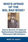 Who's Afraid of the Big, Bad Boss? How to Survive 13 Types of Dysfunctional, Disrespectful, Dishonest Little Dictators by Marilyn Haight (Paperback / softback, 2008)