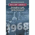 Resilient America: Electing Nixon in 1968, Channeling Dissent, and Dividing Government by Michael Nelson (Hardback, 2014)