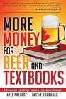 More Money for Beer and Textbooks by Kyle Prevost, Justin Bouchard (Paperback / softback, 2012)
