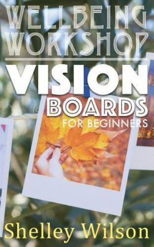 Wellbeing Workshop: Vision Boards for Beginners by Shelley W