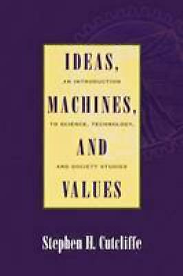 Ideas, Machines and Values : An Introductory Overview of Science, Technology and