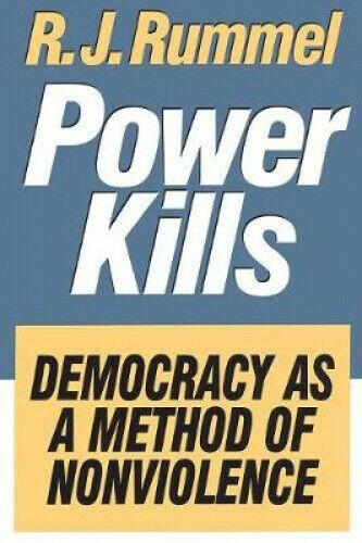 Power Kills: Democracy as a Method of Nonviolence by Rummel, R. J.