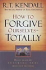 How to Forgive Ourselves - Totally: Begin Again by Breaking Free from Past Mistakes by R. T. Kendall (Paperback, 2007)