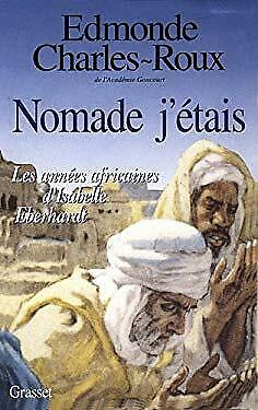 Nomade j'etais: Les annees africaines d'Isabelle Eberhardt, 1899-1904 (French Ed