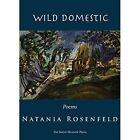Wild Domestic by Natania Rosenfeld (Paperback, 2015)