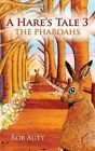 A Hare's Tale 3: The Pharoahs by Rob Auty (Paperback, 2014)