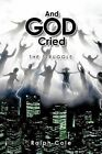 And God Cried: The Struggle by Ralph Cole (Paperback, 2011)