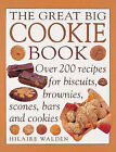 The Great Big Cookie Book: Over 200 Recipes for Cookies, Brownies, Scones, Bars and Biscuits by Hilaire Walden (Paperback, 2000)