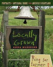 Locally Grown: Portraits of Artisanal Farms from America's Heartland by Blessin