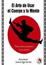 El Arte de Usar el Cuerpo y la Mente by Henry Binerfa (2013, Paperback)