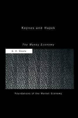 Keynes and Hayek: The Money Economy (Foundations of the Market Economy) by Stee
