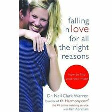 Falling in Love for All the Right Reasons : How to Find Your Soul Mate by...