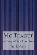 Mc Teague : A Story of San Francisco by Frank Norris (2015, Paperback)