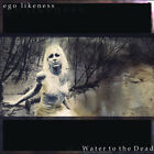 Water to the Dead by Ego Likeness (CD, Jul-2004, Noir Records)