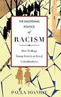 The Emotional Politics of Racism: How Feelings Trump Facts in an Era of Colorblindness by Paula Ioanide (Hardback, 2015)