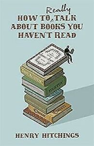 How-To-Muy-Talk-About-Libros-You-Haven-039-T-Read-Por-Hitchings-Henry