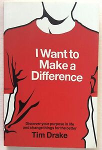 I Want to Make a Difference Written by Tim Drake - Birmingham, United Kingdom - I Want to Make a Difference Written by Tim Drake - Birmingham, United Kingdom