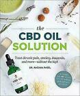 CBD Oil Solution : Treat Chronic Pain Anxiety Insomnia and More Wthout The High by Rachna Patel (2019, paperback)