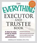 The Everything Executor and Trustee Book: A Step-by-Step Guide to Estate and Trust Administration by Douglas D. Wilson (Paperback, 2014)