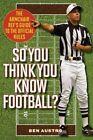 So You Think You Know Football? von Ben Austro (2015, Taschenbuch)