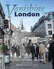 Vanishing London: The Places. The People. The Stories by Paul Joseph (Hardback, 2011)