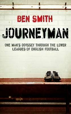 1 of 1 - Journeyman: One man's odyssey through the lower leagues of English football, Ver