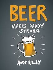 Beer Makes Daddy Strong by Andy Riley (2013, Hardcover)
