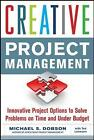 Creative Project Management: Innovative Project Options to Solve Problems on Time and Under Budget by Michael S. Dobson (Paperback, 2010)