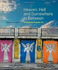 Heaven, Hell and Somewhere in Between: Portuguese Popular Art by Anthony Alan Shelton (Hardback, 2015)
