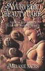 Ayurvedic Beauty Care : Ageless Techniques to Invoke Nature Beauty by Melanie A. Sachs (1994, Paperback)