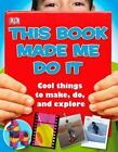 This Book Made Me Do It by Dorling Kindersley Publishing Staff (2010, Hardcover)