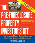 The Pre-Foreclosure Property Investor's Kit: How to Make Money Buying Distressed Real Estate - Before the Public Auction by Thomas Lucier (Paperback, 2005)