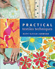 Practical Textiles Techniques by Ruth Sleigh-Johnson (Paperback, 2010)