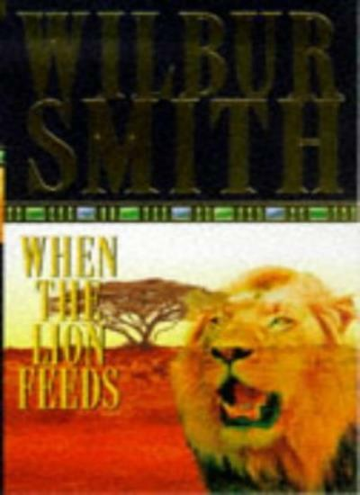 When the Lion Feeds By Wilbur Smith. 330201395